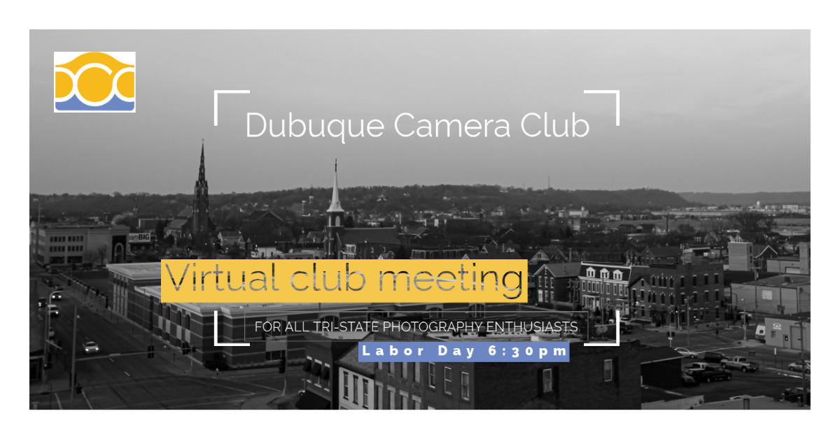 Dubuque Camera Club virtual meeting on September 7, 2020 at 6:30pm